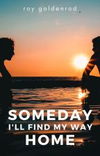 Someday, I'll Find My Way Home by eroplane
