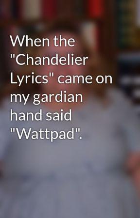 Captivating Chandelier Lyrics Wattpad Pictures - Chandelier ...