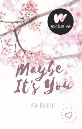 Maybe, It's You by Kim_Knights