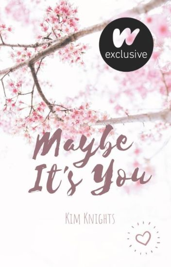 Maybe, It's You