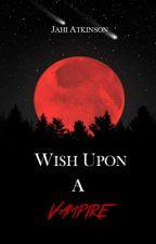 Wish Upon a Vampire by JahiAtkinson