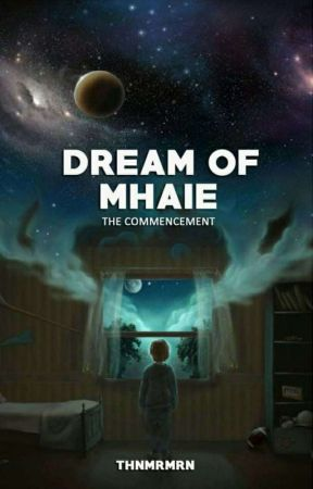 DREAM OF MHAIE ⋮ THE COMMENCEMENT ✓ by THNMRMRN