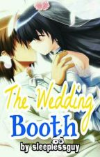 The Wedding Booth (A Short Story) **FINISHED by sleeplessguy-dO_Ob