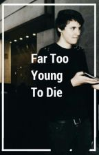 Far too young to die (A Danisnotonfire fanfic) by Sarahurieswife