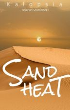 Sand Heat (Isolation Series book #1) by kalopsiaDistraction