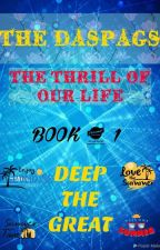 The Daspags : The Thrill Of Our Life (Book 1) by DeepTheGreat