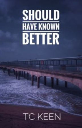 Should Have Known Better by tckeenauthor