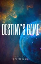 Destiny's Game by Ophiuchus19