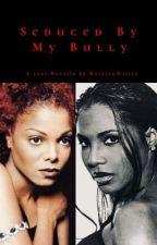 Seduced By My Bully||Joni🥀 by rosalynwrites
