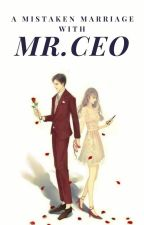 A Mistaken Marriage with Mr. CEO by cherryiako