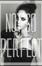 Not So Perfect by fangirl0612