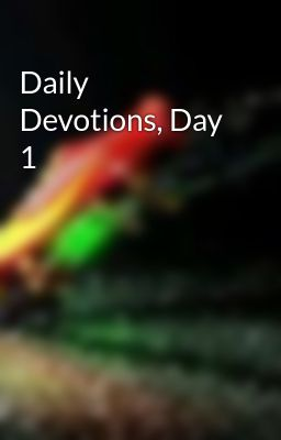 Daily Devotions, Day 1