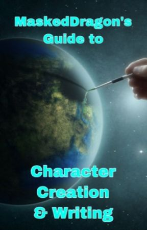 My Guide to Characters & Writing by MaskedDragon533