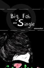 Big, Fat and Single. [Slow Update] by aliesaanne