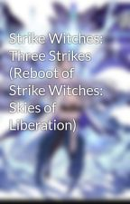Strike Witches: Three Strikes (Reboot of Strike Witches: Skies of Liberation) by Marseldagistani
