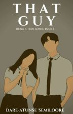 BEING A TEEN SERIES: THAT GUY by Semiloore_