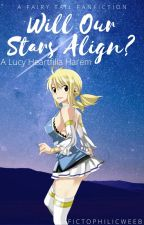 Will Our Stars Align? (A Lucy Heartfilia Harem) by oceanangel1000