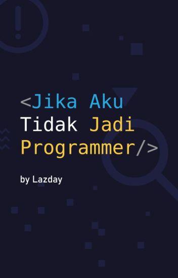 Jika Aku Tidak Jadi Programmer
