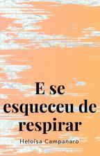 E se esqueceu de respirar - Poemas de final de choro by Heloisa_Campanaro