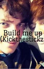 Build me up (kickthestickz) by icantwrite-