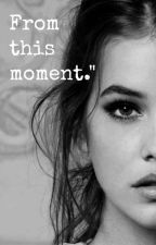 From this moment (EDITANDO) by QueenBe15