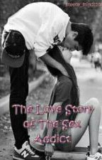 The Love Story of The Sex Addict by rainbowsmileee