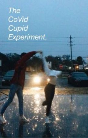The Covid Cupid Experiment  by ewritesal0t