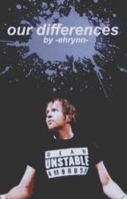 Our Differences || Dean Ambrose  by -ehrynn-