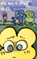 why was 6 afraid of 7? [a BFB/TPOT fanfiction] by nightcrawlies