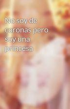 No soy de coronas pero soy una princesa by candelavgeemeelooss