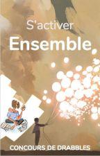 S'activer Ensemble by WattpadFicUrbaineFR