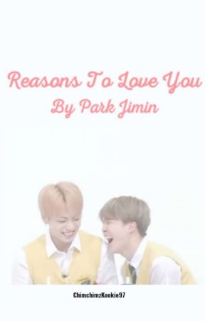 Reasons To Love You By Park Jimin by ChimchimzKookie97