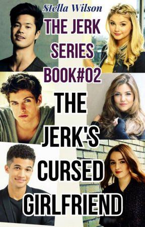 The Jerk's Cursed Girlfriend [BOOK#02 The JERK SERIES] *Completed* by stella_wilson23