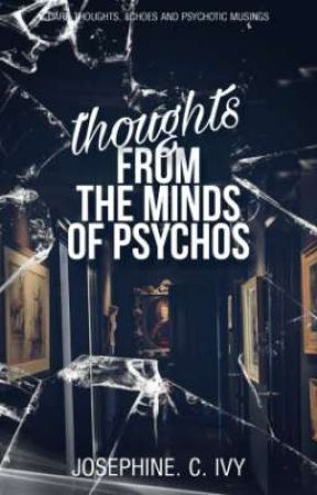 Thoughts from the Minds of Psychos by JosephineIvy
