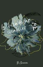 La chica de las cicatrices (Pausada) by LetrasDesconocidas