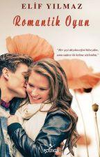 Romantik Oyun (Şimdi Raflarda!) by elfylmz15