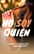 NO SOY QUIEN #1: Perdida por miedo by mar6risa