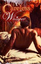 Careless Whisper [BoyxBoy • MenxMen] by caioryan