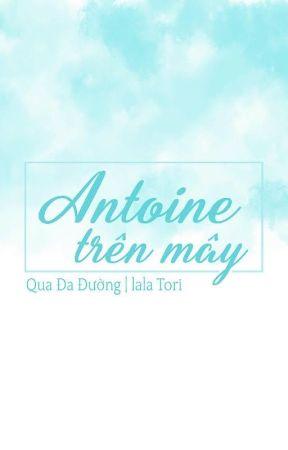 [Đam mỹ - Edit]  Antoine trên mây - Qua Đa Đường by lalatorri