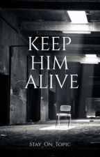Keep Him Alive by Stay_On_Topic