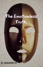 The Emotionless Truth. by MANNETO