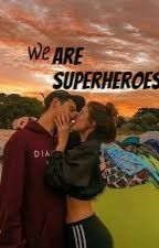 We Are Superheroes by itsmeana_15