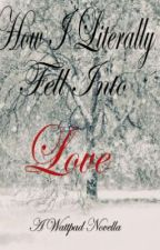 How I Literally FELL Into Love (Complete) by Paradoxx