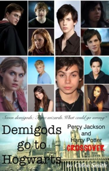 Demigods go to Hogwarts: Percy Jackson and Harry Potter CROSSOVER