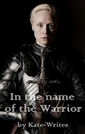 In the name of the Warrior || Brienne of Tarth by Kate__Writes