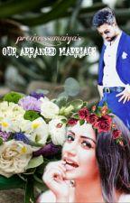 Our Arranged Marriage✔ by precious_sumaiya