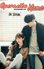 {TERMINADA} Operación Mamá [Oh SeHun] by BaekHunnieLove