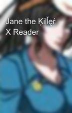 Jane the Ķiļľęŕ X Reader by FemaleBloodyPainter