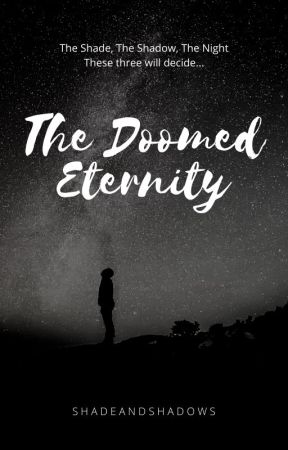 The Doomed Eternity by ShadeandShadows
