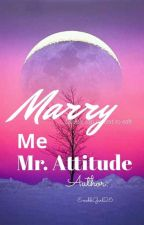 Marry me,Mr. Attitude(ON-GOING) by EmehhGurl26